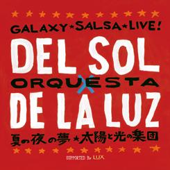 GALAXY★SALSA★LIVE! オルケスタ・デル・ソル × オルケスタ・デ・ラ・ルス 夏の夜の夢 ~太陽と光の楽団~ SUPPORTED BY LUX